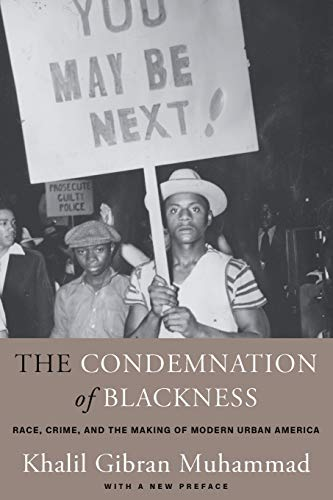 9780674238145: The Condemnation of Blackness: Race, Crime, and the Making of Modern Urban America, With a New Preface