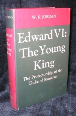 Edward VI: the Young King: The Protectorship of Duke of Somerset: Jordan, W.K.