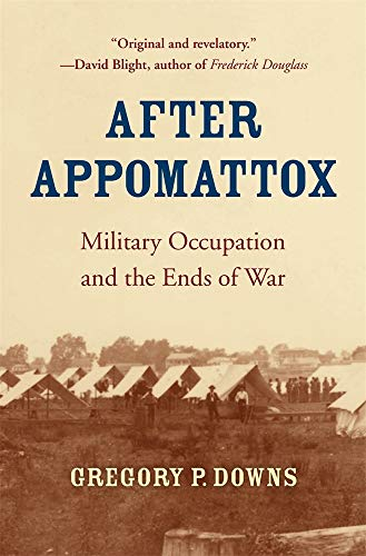 9780674241626: After Appomattox: Military Occupation and the Ends of War