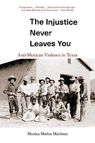 9780674244825: The Injustice Never Leaves You: Anti-Mexican Violence in Texas