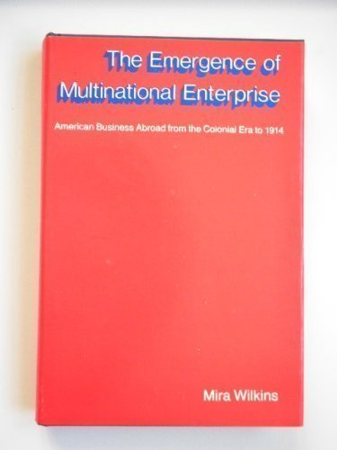 9780674248304: The Emergence of Multinational Enterprise: American Business Abroad from the Colonial Era to 1914 (Harvard Studies in Business History)
