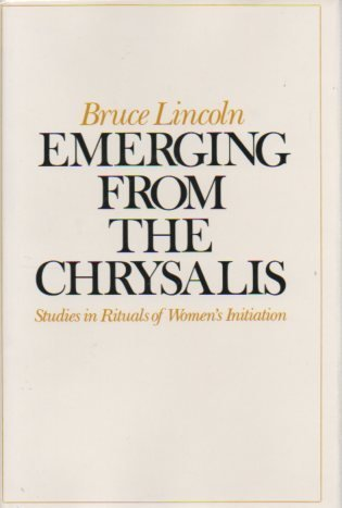 Emerging from the Chrysalis: Studies in Rituals of Women's Initiation: Lincoln, Bruce