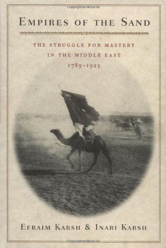 Empires of the Sand; The Struggle for Mastery in the Middle East, 1789-1923