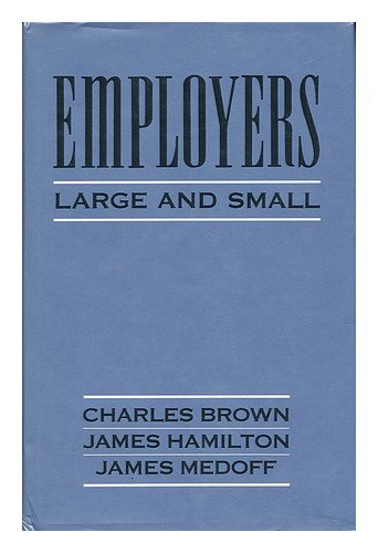 Employers Large and Small: Brown, Charles; Hamilton, James T.; Medoff, James