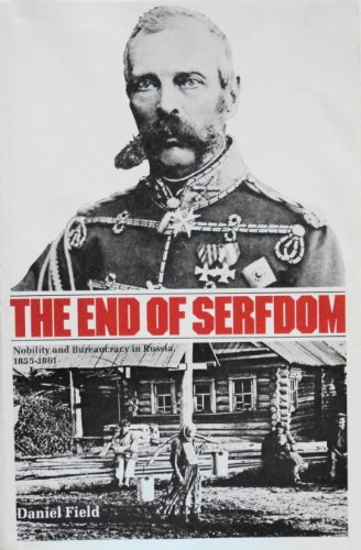 The End of Serfdom: Nobility and Bureaucracy in Russia, 1855-1861 (Russian Research Centre Study)