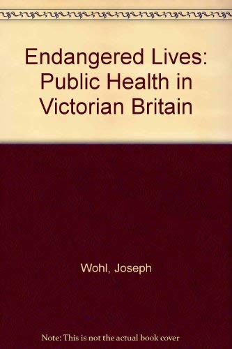 9780674252417: Endangered Lives: Public Health in Victorian Britain