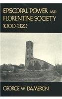 Episcopal Power and Florentine Society, 1000-1320 (Hardback): George W. Dameron
