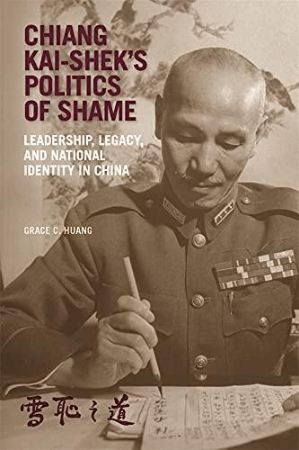 Grace C. Huang, Chiang Kai-shek`s Politics of Shame