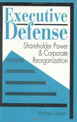 Executive Defense: Shareholder Power and Corporate Reorganization: Useem, Michael