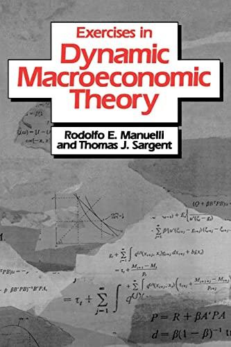 Exercises in Dynamic Macroeconomic Theory: Rodolfo E. Manuelli, Thomas J. Sargent