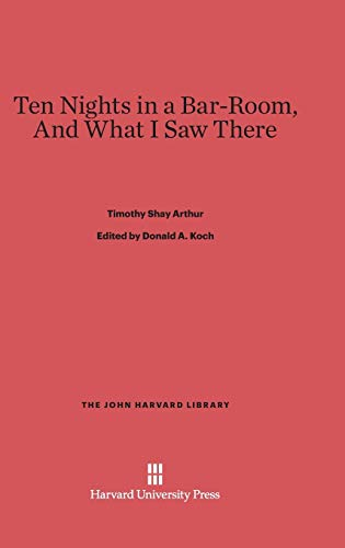 9780674280144: Ten Nights in a Bar-Room, and What I Saw There (John Harvard Library (Hardcover))