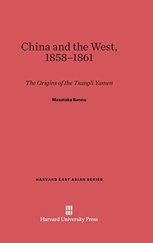 9780674280557: China and the West, 1858-1861 (Harvard East Asian)