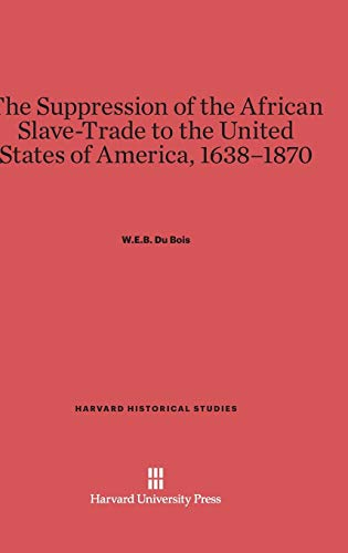 9780674280717: The Suppression of the African Slave-Trade to the United States of America, 1638-1870 (Harvard Historical Studies (Hardcover))
