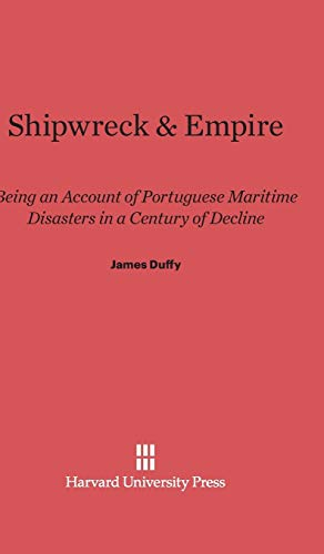 Shipwreck and Empire: Being an Account of Portuguese Maritime Disasters in a Century of Decline (...