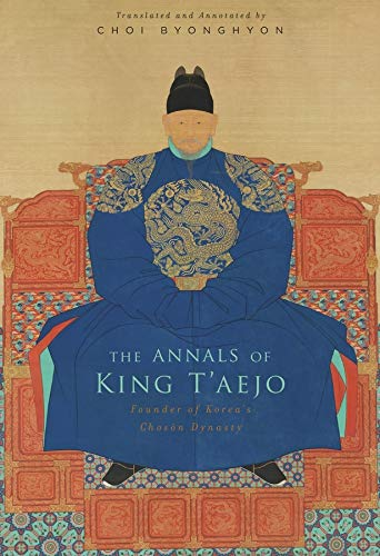 9780674281301: The Annals of King T'aejo: Founder of Korea's Chosŏn Dynasty