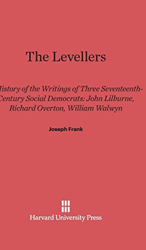 The Levellers: A History of the Writings of Three Seventeenth-Century Social Democrats: John ...