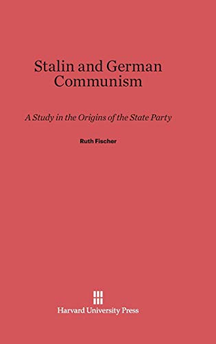 9780674282780: Stalin and German Communism: A Study in the Origins of the State Party