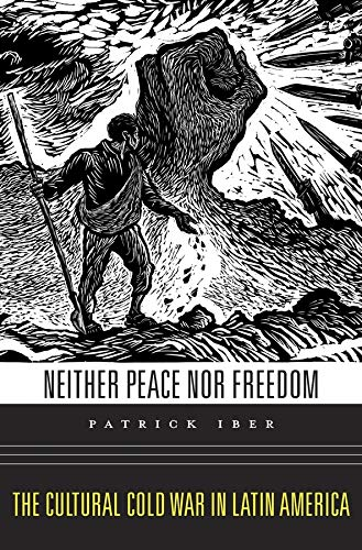 9780674286047: Neither Peace nor Freedom: The Cultural Cold War in Latin America