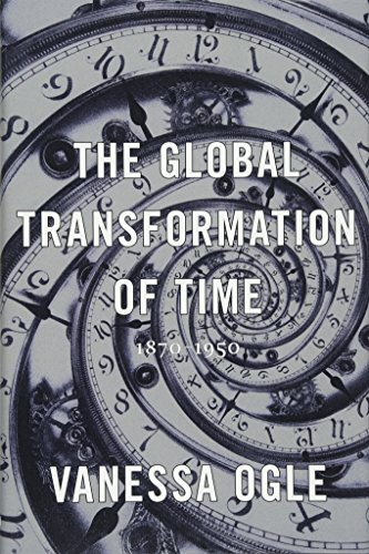 The Global Transformation of Time: 1870-1950 (Hardcover): Vanessa Ogle