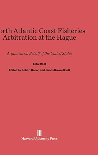 North Atlantic Coast Fisheries Arbitration at the Hague: Argument on Behalf of the United States: ...