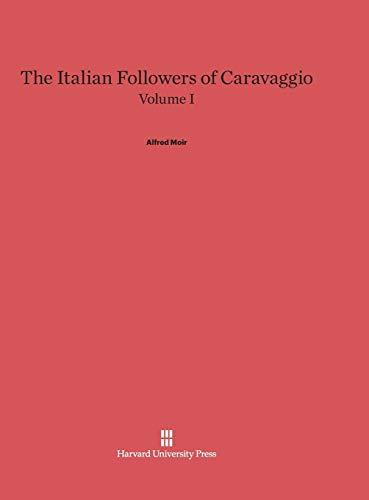 9780674289826: The Italian Followers of Caravaggio, Volume I