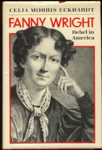 Fanny Wright Rebel in America: Eckhardt, Celia Morris