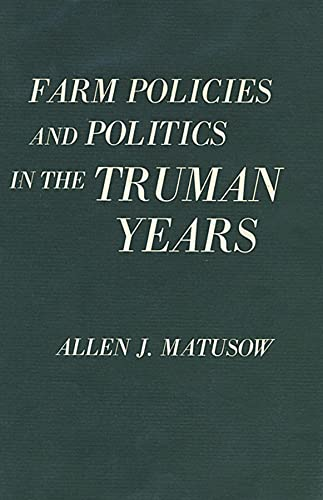 Farm Policies and Politics in the Truman Years: Matusow, Allen J.