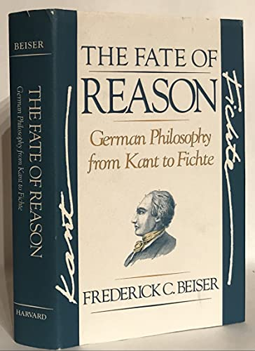9780674295025: The Fate of Reason: German Philosophy from Kant to Fichte