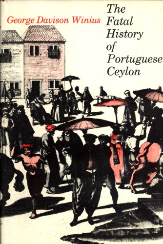 The Fatal History of Portuguese Ceylon: Transition to Dutch Rule: Winius, George Davison