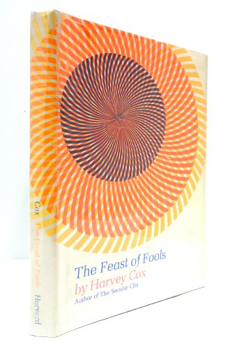 9780674295254: The Feast of Fools: A Theological Essay on Festivity and Fantasy