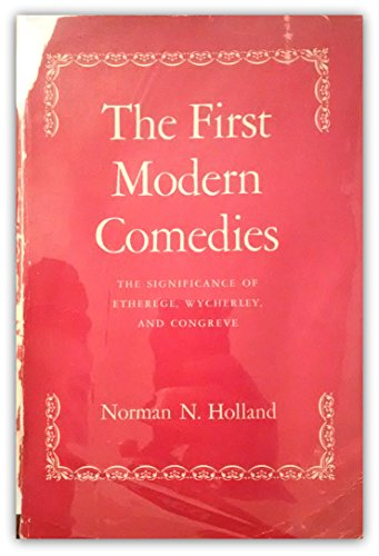The First Modern Comedies: The Significance of Etherege, Wycherley and Congreve: Norman N. Holland
