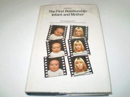 The First Relationship: Infant and Mother, First Edition (The Developing Child): Stern, Daniel N.