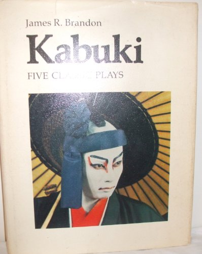 Kabuki: Five Classic Plays (0674304853) by James R. Brandon