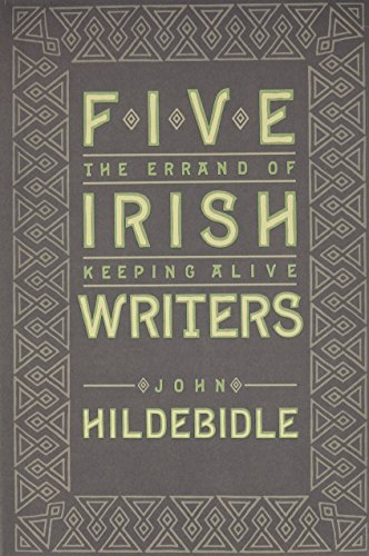 Five Irish Writers: The Errand of Keeping Alive (Hardback): John Hildebidle