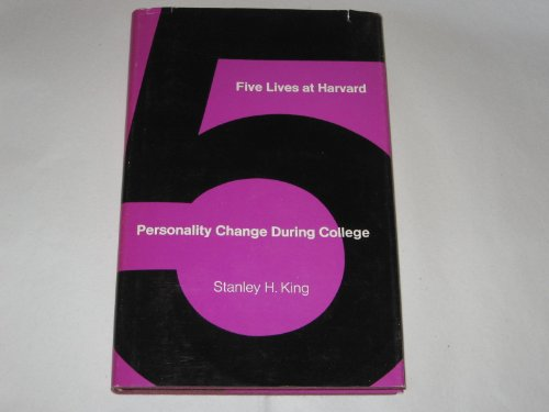 Five Lives At Harvard: Personality Change During College.: King, Stanley H.