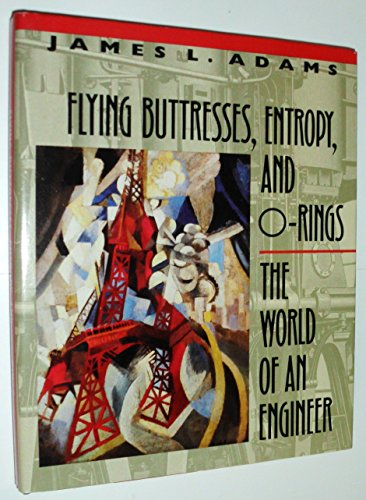 9780674306882: Flying Buttresses, Entropy, and O-Rings: The World of an Engineer