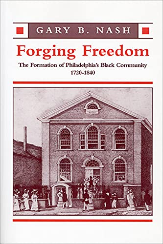 Forging Freedom: the Formation of Philadephia's Black Community 1720-1840,