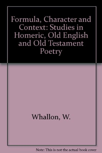 FORMULA, CHARACTER AND CONTEXT Studies in Homeric, Old English and Old Testament Poetry