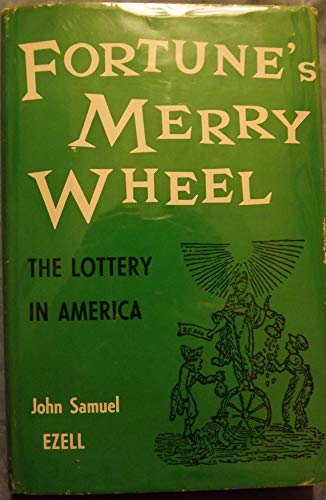 Fortune's merry wheel, the lottery in America: Ezell, John Samuel