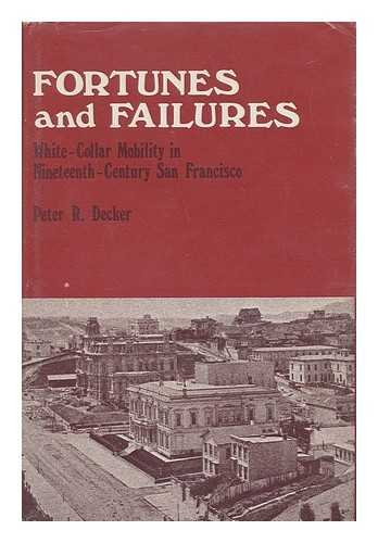 9780674311183: Fortunes and Failures: White-Collar Mobility in Nineteenth-Century San Francisco (Harvard Studies in Urban History)