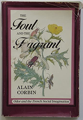 9780674311756: The Foul and the Fragrant: Odor and the French Social Imagination
