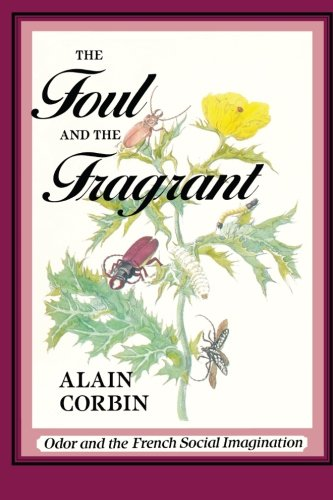 9780674311763: The Foul and the Fragrant: Odor and the French Social Imagination
