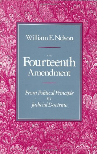 9780674316256: The Fourteenth Amendment: From Political Principle to Judicial Doctrine
