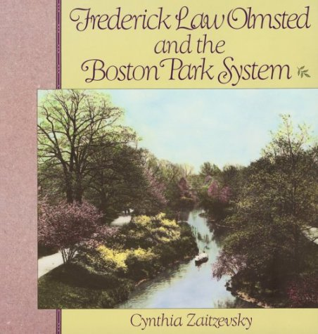 Frederick Law Olmsted and the Boston Park System: Zaitzevsky, Cynthia