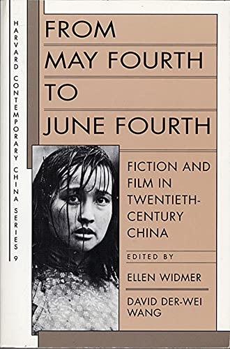 From May Fourth to June Fourth: Fiction and Film in Twentieth-Century China: Widmer, Ellen & Wang, ...