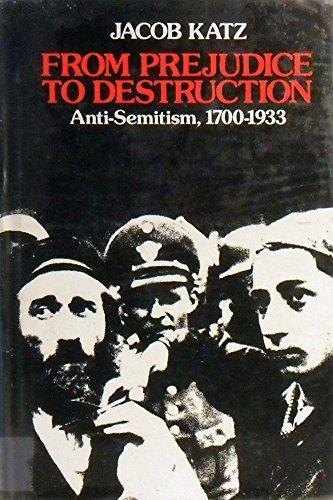 From Prejudice to Destruction: Anti-Semitism, 1700-1933: Katz, Jacob