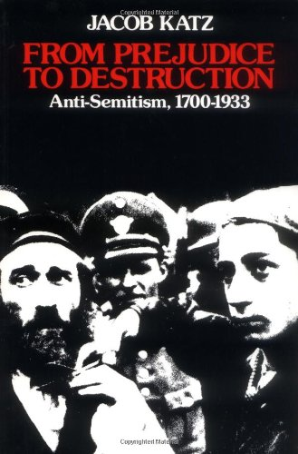 9780674325074: From Prejudice to Destruction – Anti–Semitism 1700–1933 (Paper)