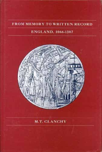 From Memory to Written Record: England, 1066-1307: M. T. Clanchy