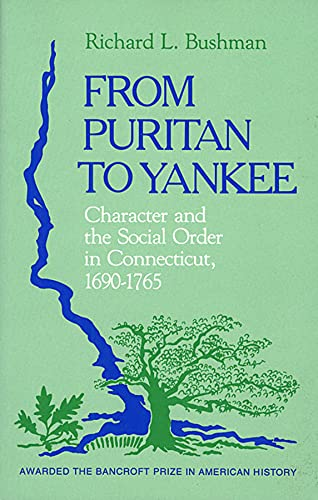 9780674325517: From Puritan to Yankee: Character and the Social Order in Connecticut, 1690-1765 (Center for the Study of the History of Liberty in America)