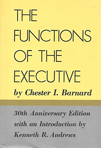 The Functions of the Executive: 30th Anniversary Edition: Chester I. Barnard